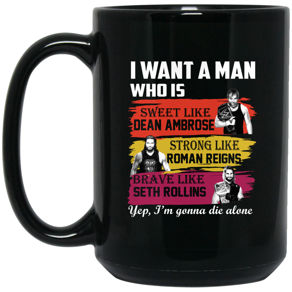image 659px I Want A Man Who Is Sweet Like Dean Ambrose Strong Like Roman Reigns Coffee Mug