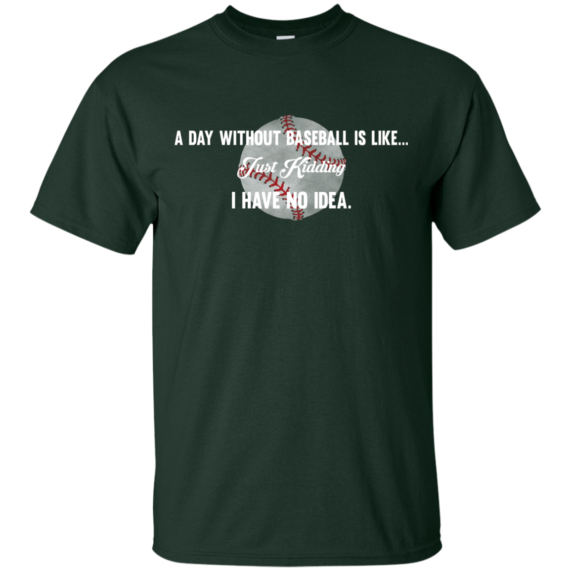 image 748px A Day Without Baseball Is Like... Just Kidding I Have No Idea T Shirts, Hoodies