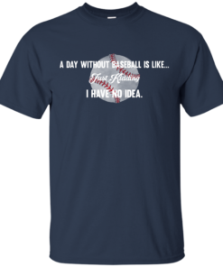 image 749 247x296px A Day Without Baseball Is Like... Just Kidding I Have No Idea T Shirts, Hoodies