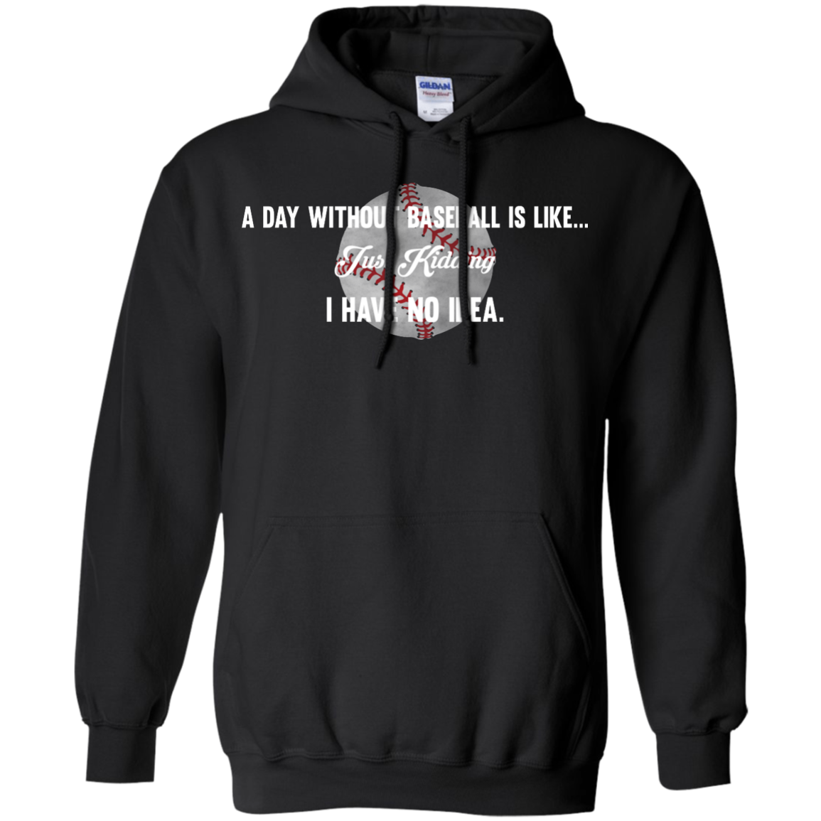 image 752px A Day Without Baseball Is Like... Just Kidding I Have No Idea T Shirts, Hoodies