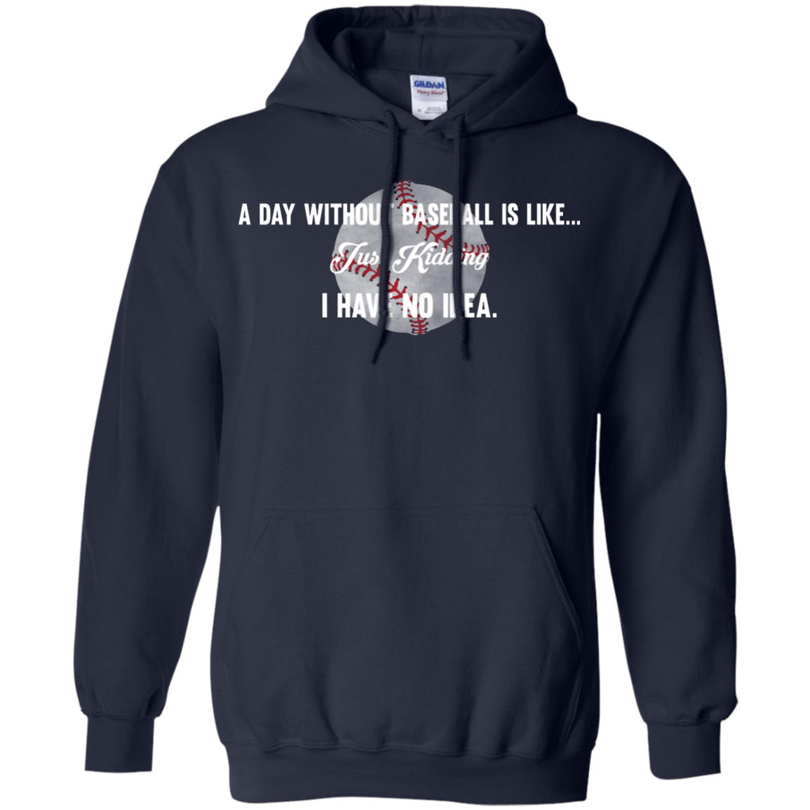 image 753px A Day Without Baseball Is Like... Just Kidding I Have No Idea T Shirts, Hoodies