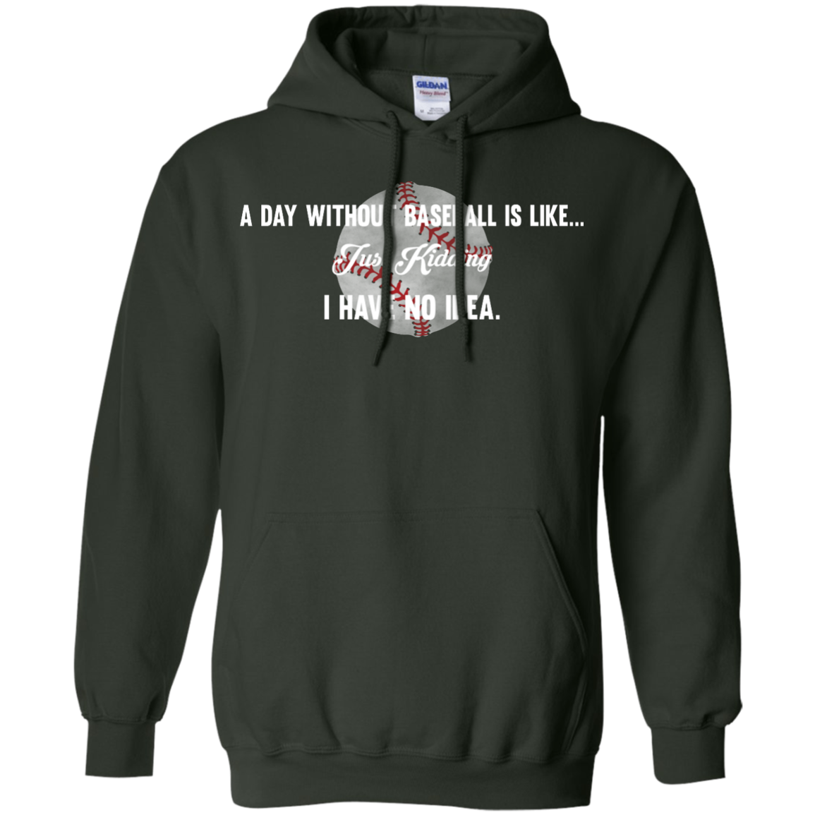 image 754px A Day Without Baseball Is Like... Just Kidding I Have No Idea T Shirts, Hoodies