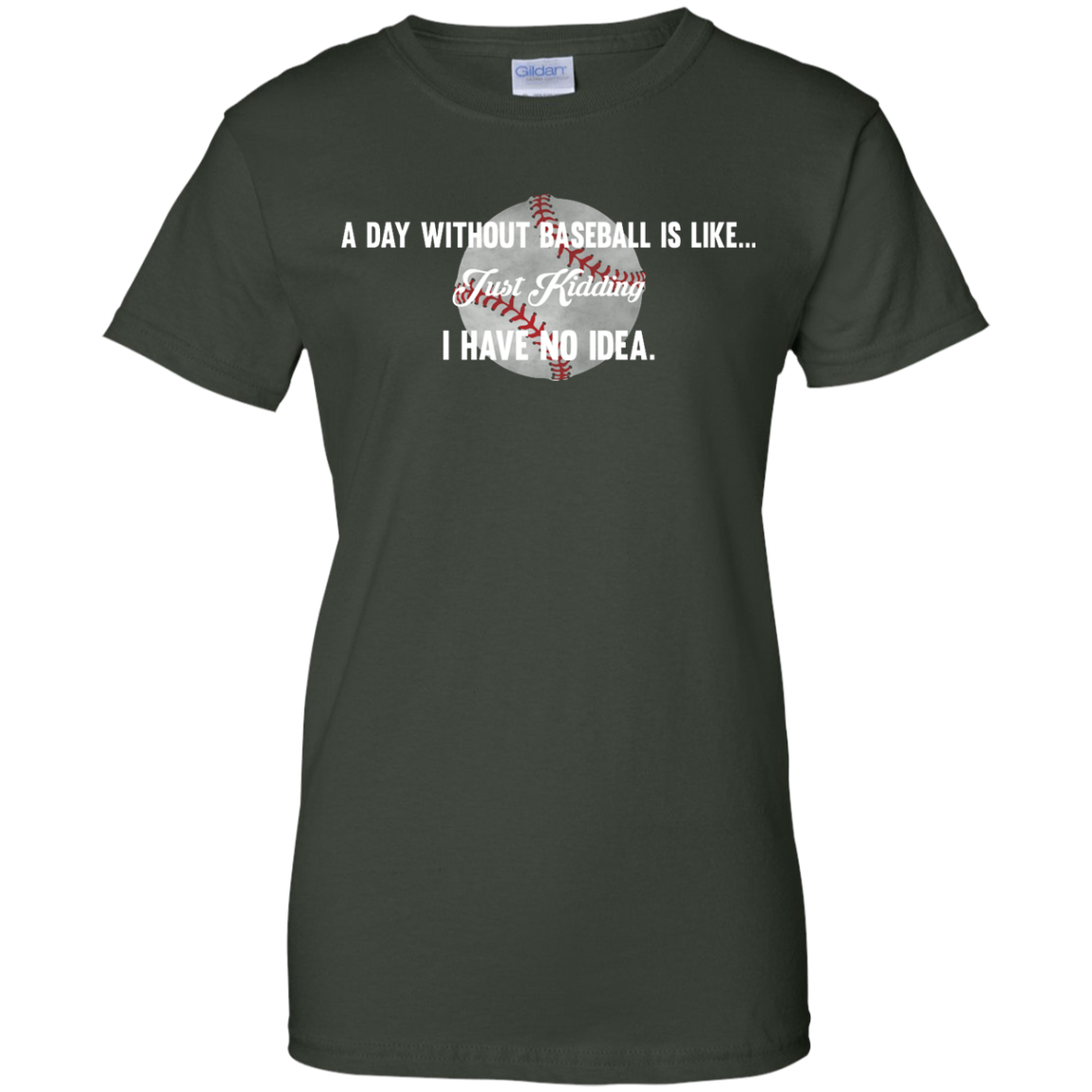 image 756px A Day Without Baseball Is Like... Just Kidding I Have No Idea T Shirts, Hoodies