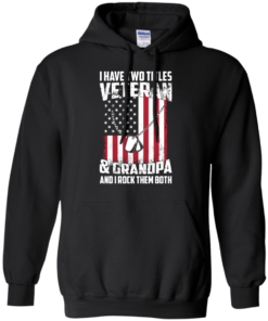 image 861 247x296px I Have Two Titles Veteran & Grandpa And I Rock Them Both T Shirts, Hoodies