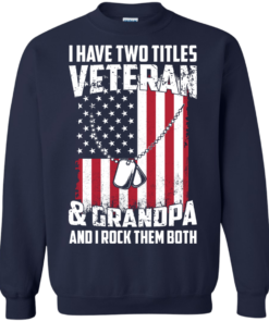 image 864 247x296px I Have Two Titles Veteran & Grandpa And I Rock Them Both T Shirts, Hoodies