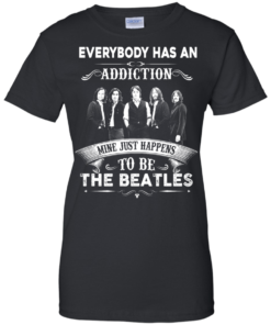 image 910 247x296px Everybody Has An Addiction Mine Just Happens To Be The Beatles T Shirts, Hoodies