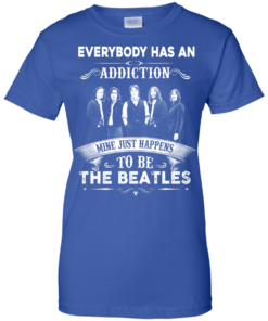 image 911 247x296px Everybody Has An Addiction Mine Just Happens To Be The Beatles T Shirts, Hoodies