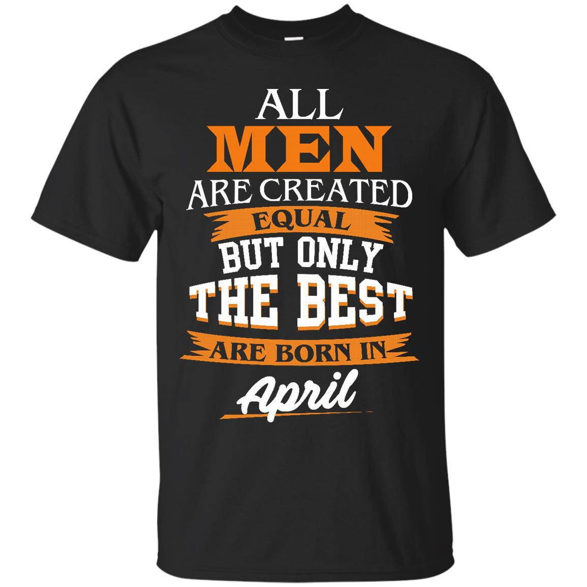 image 12px Jordan: All men are created equal but only the best are born in April t shirts