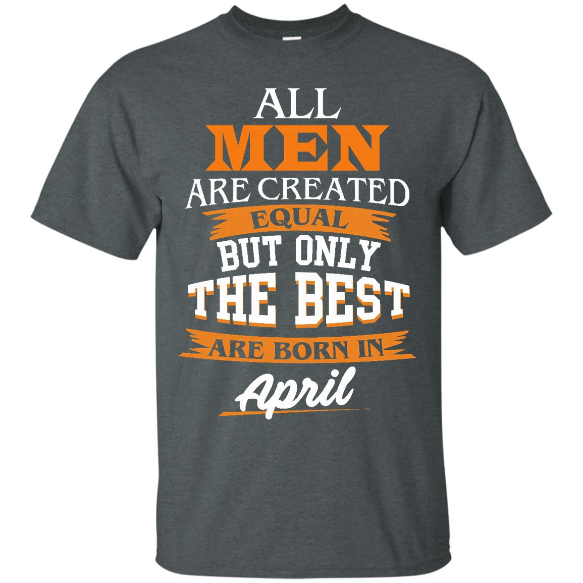 image 13px Jordan: All men are created equal but only the best are born in April t shirts