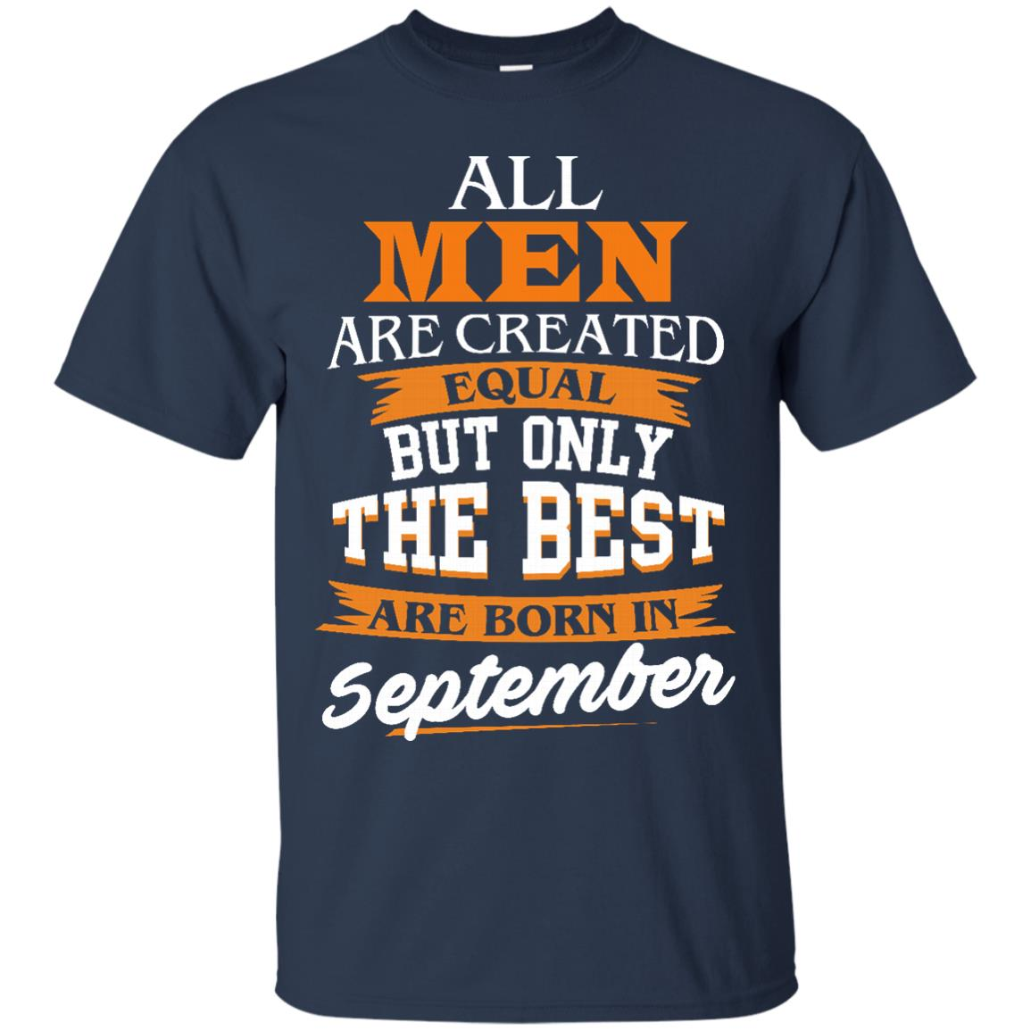 image 134px Jordan: All men are created equal but only the best are born in September t shirts