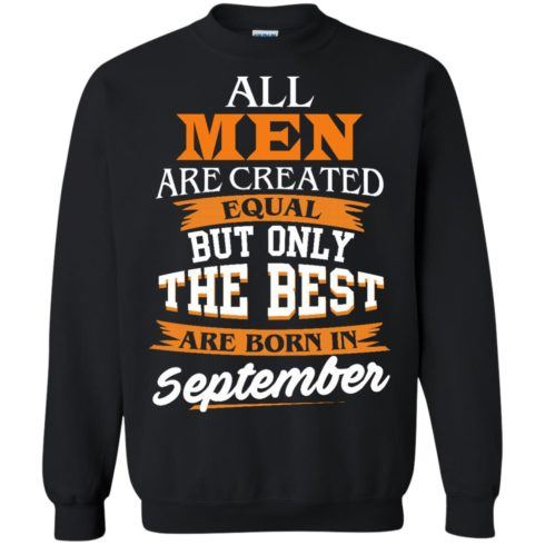 image 138 490x490px Jordan: All men are created equal but only the best are born in September t shirts