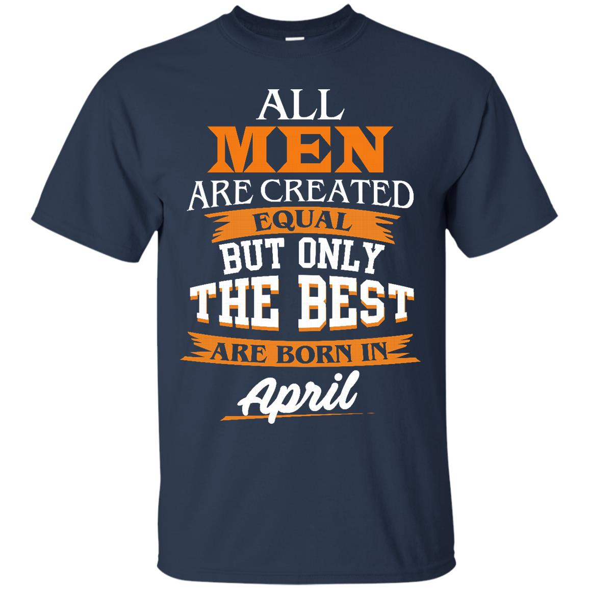image 14px Jordan: All men are created equal but only the best are born in April t shirts