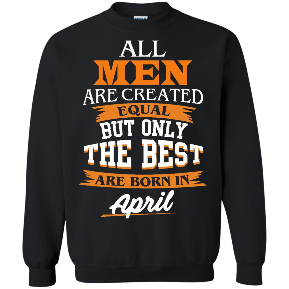 image 18px Jordan: All men are created equal but only the best are born in April t shirts