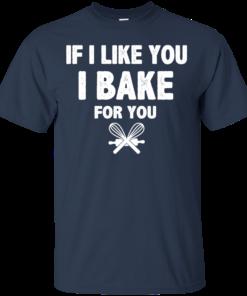 image 211 247x296px If I Like You I Bake For You T Shirts, Hoodies, Tank Top