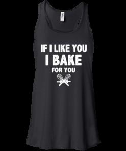 image 212 247x296px If I Like You I Bake For You T Shirts, Hoodies, Tank Top