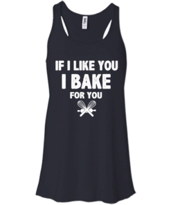 image 213 247x296px If I Like You I Bake For You T Shirts, Hoodies, Tank Top