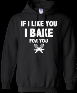 image 214 247x296px If I Like You I Bake For You T Shirts, Hoodies, Tank Top