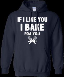image 215 247x296px If I Like You I Bake For You T Shirts, Hoodies, Tank Top