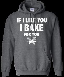 image 216 247x296px If I Like You I Bake For You T Shirts, Hoodies, Tank Top