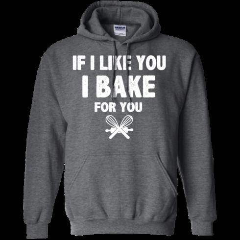 image 216 490x490px If I Like You I Bake For You T Shirts, Hoodies, Tank Top
