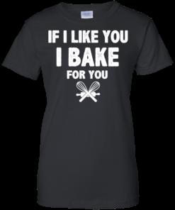 image 217 247x296px If I Like You I Bake For You T Shirts, Hoodies, Tank Top