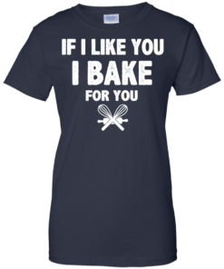 image 219 247x296px If I Like You I Bake For You T Shirts, Hoodies, Tank Top