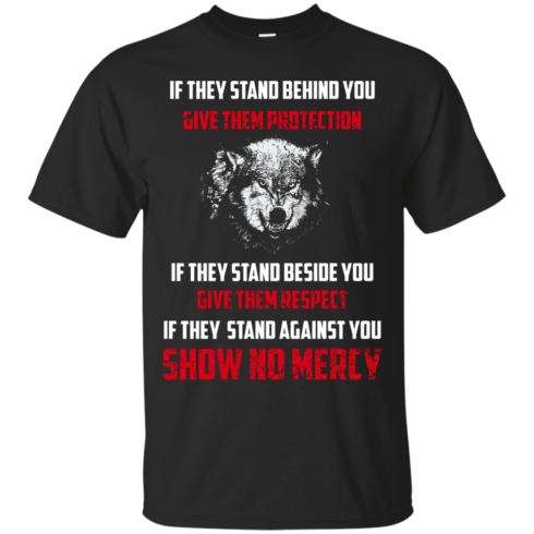 image 255 490x490px If They Stand Behind You Give Them Protection If They Stand Beside You Give Them Respect T Shirts
