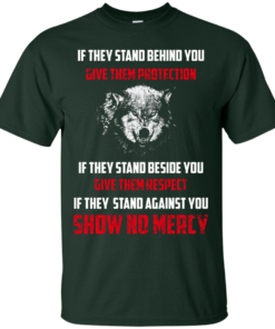 image 256 247x296px If They Stand Behind You Give Them Protection If They Stand Beside You Give Them Respect T Shirts
