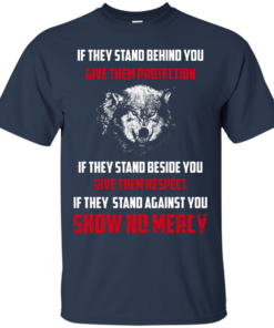image 257 247x296px If They Stand Behind You Give Them Protection If They Stand Beside You Give Them Respect T Shirts