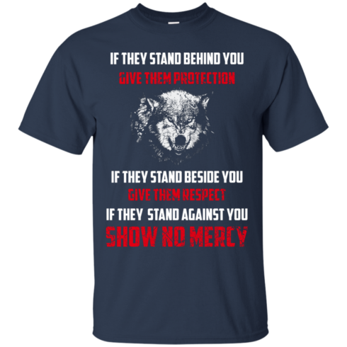 image 257 490x490px If They Stand Behind You Give Them Protection If They Stand Beside You Give Them Respect T Shirts
