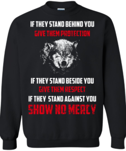 image 261 247x296px If They Stand Behind You Give Them Protection If They Stand Beside You Give Them Respect T Shirts