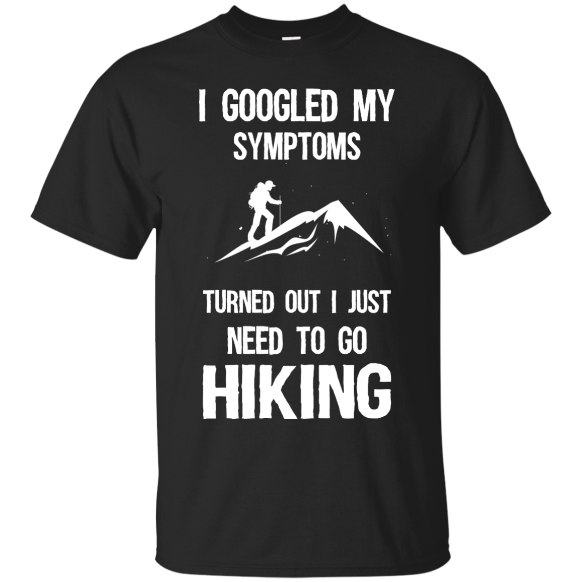 image 283px I Google My Symptoms Turned Out I Just Need To Go Hiking T Shirts