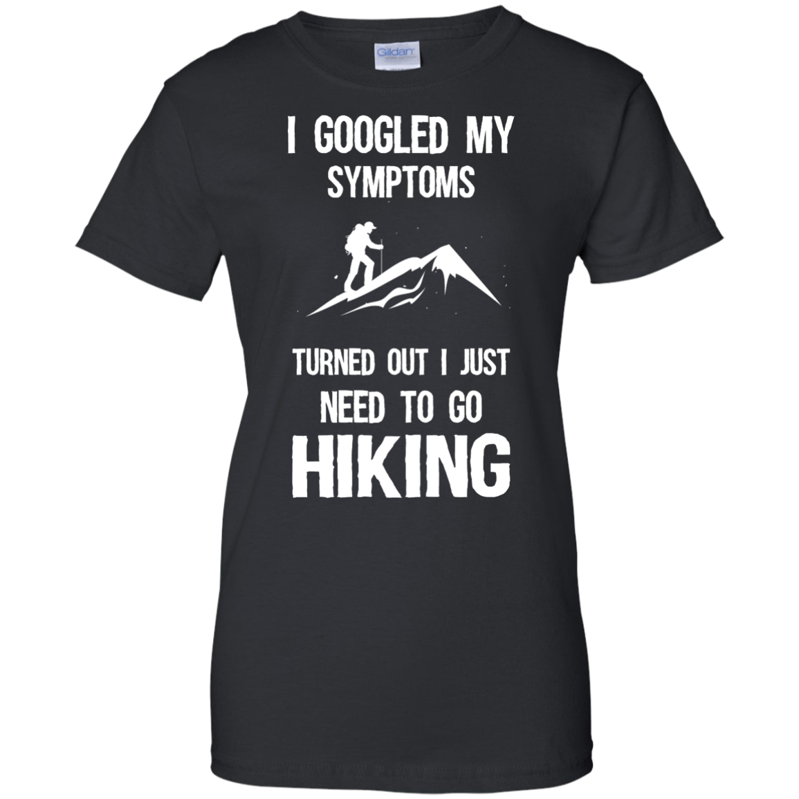 image 289px I Google My Symptoms Turned Out I Just Need To Go Hiking T Shirts