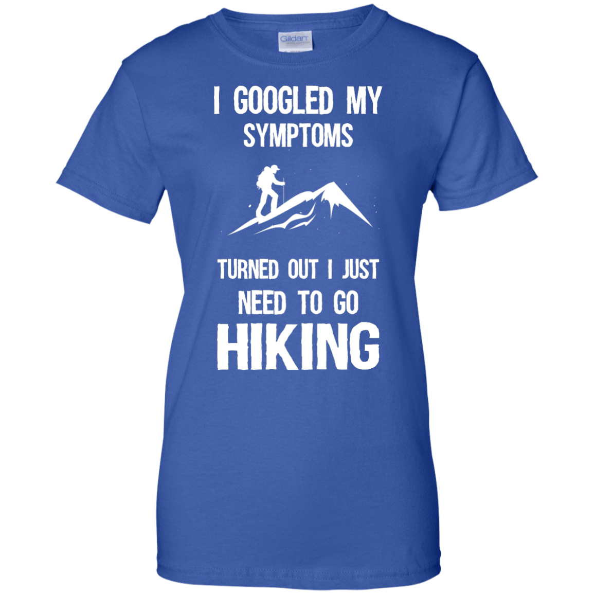 image 290px I Google My Symptoms Turned Out I Just Need To Go Hiking T Shirts