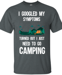 image 292 247x296px I Googled My Symptoms Turned Out I Just Need To Go Camping T Shirts, Hoodies