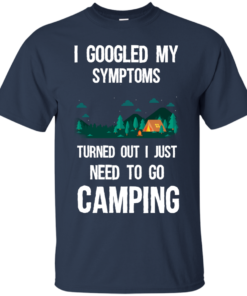 image 293 247x296px I Googled My Symptoms Turned Out I Just Need To Go Camping T Shirts, Hoodies