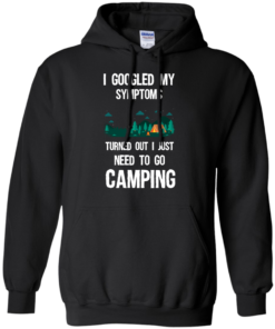 image 296 247x296px I Googled My Symptoms Turned Out I Just Need To Go Camping T Shirts, Hoodies