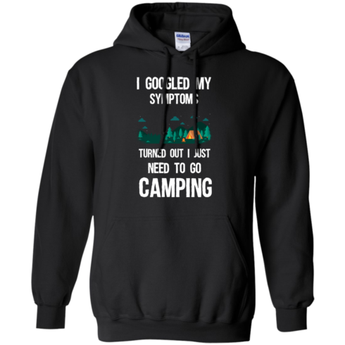 image 296 490x490px I Googled My Symptoms Turned Out I Just Need To Go Camping T Shirts, Hoodies