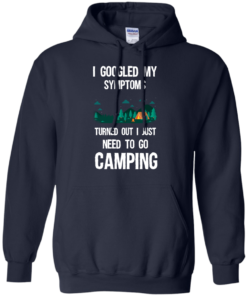 image 297 247x296px I Googled My Symptoms Turned Out I Just Need To Go Camping T Shirts, Hoodies