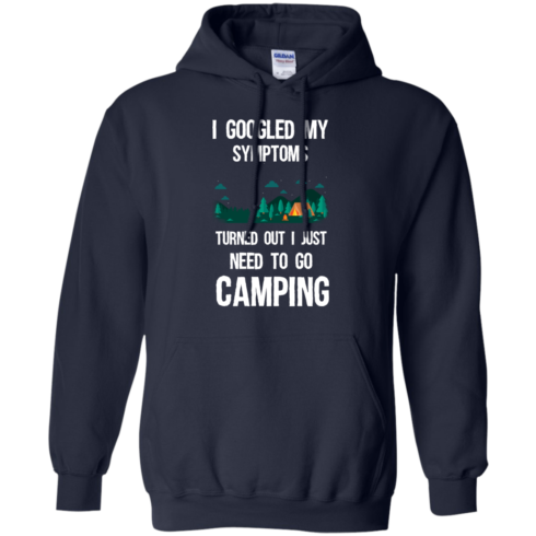 image 297 490x490px I Googled My Symptoms Turned Out I Just Need To Go Camping T Shirts, Hoodies