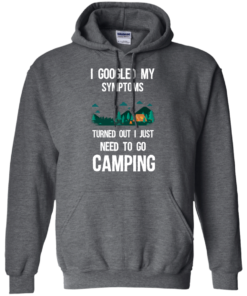 image 298 247x296px I Googled My Symptoms Turned Out I Just Need To Go Camping T Shirts, Hoodies