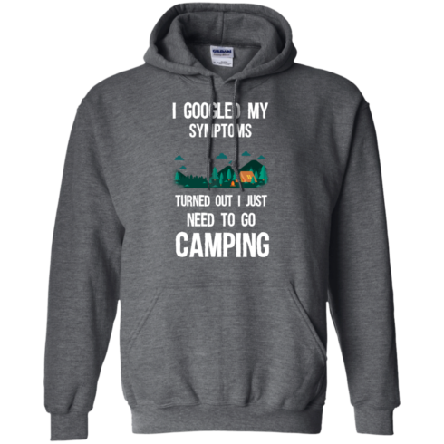 image 298 490x490px I Googled My Symptoms Turned Out I Just Need To Go Camping T Shirts, Hoodies