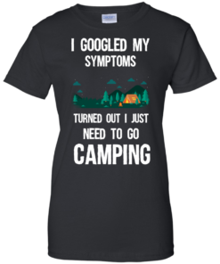 image 299 247x296px I Googled My Symptoms Turned Out I Just Need To Go Camping T Shirts, Hoodies