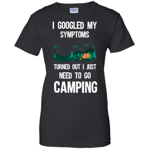 image 299 490x490px I Googled My Symptoms Turned Out I Just Need To Go Camping T Shirts, Hoodies