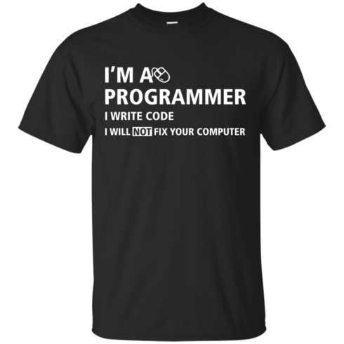 image 370 490x490px I'm a programmer I write code I will not fix your computer t shirts, tank top, hoodies