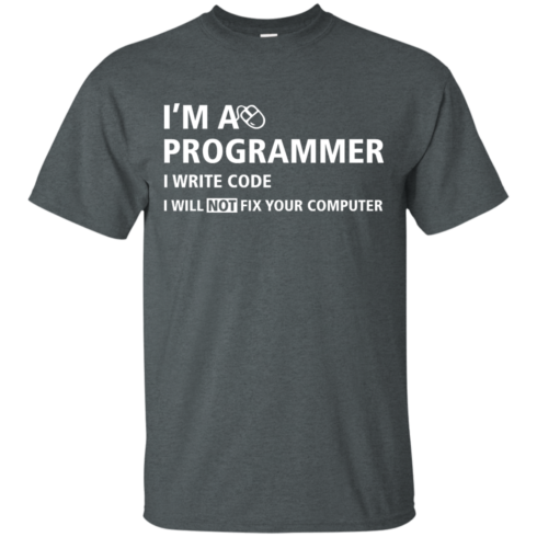 image 371 490x490px I'm a programmer I write code I will not fix your computer t shirts, tank top, hoodies