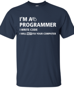 image 372 247x296px I'm a programmer I write code I will not fix your computer t shirts, tank top, hoodies