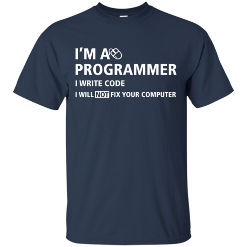 image 372 490x490px I'm a programmer I write code I will not fix your computer t shirts, tank top, hoodies