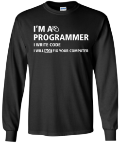 image 373 247x296px I'm a programmer I write code I will not fix your computer t shirts, tank top, hoodies