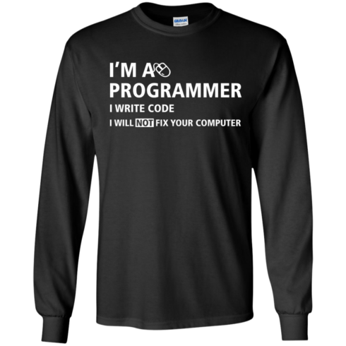 image 373 490x490px I'm a programmer I write code I will not fix your computer t shirts, tank top, hoodies